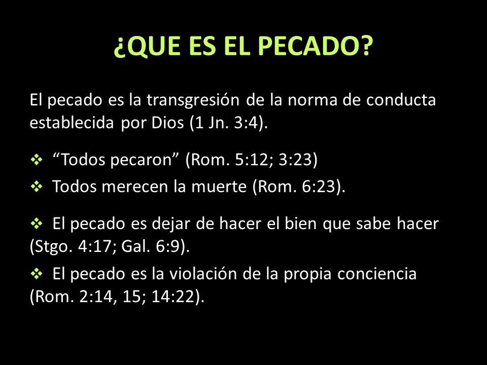 ¿QUE ES EL PECADO El pecado es la transgresión de la norma de conducta establecida por Dios (1 Jn. 3:4).