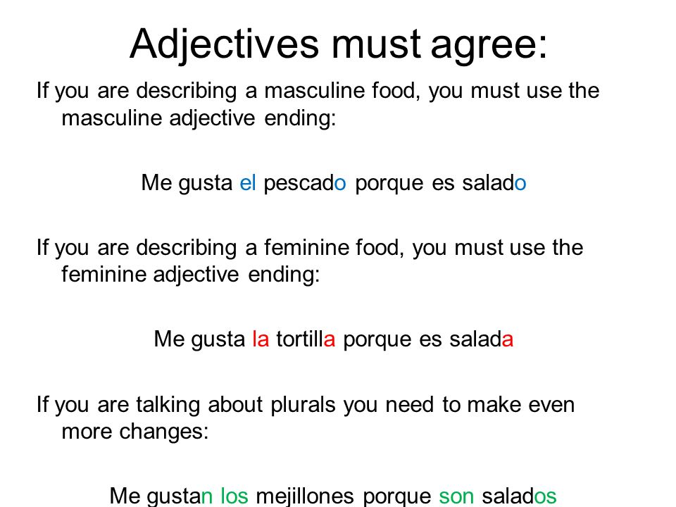 Adjectives must agree: