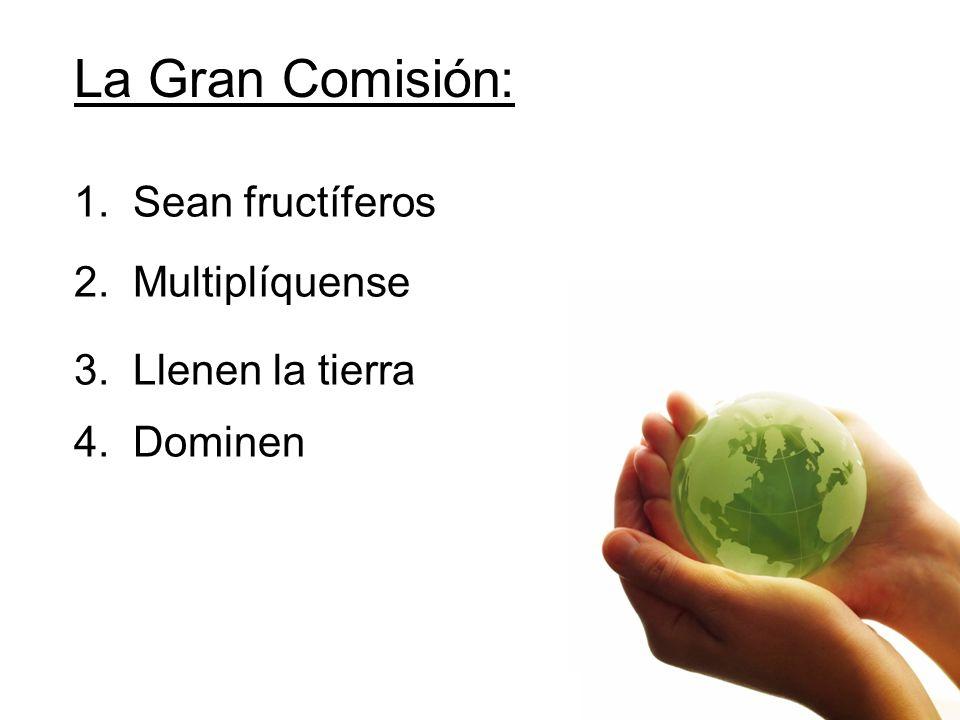 La Gran Comisión: 1. Sean fructíferos 2. Multiplíquense