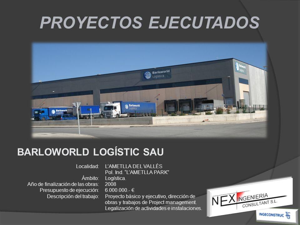 PROYECTOS EJECUTADOS BARLOWORLD LOGÍSTIC SAU Localidad: