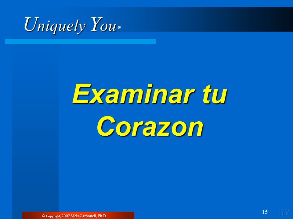 Examinar tu Corazon UY © Copyright, 2002 Mels Carbonell, Ph.D.