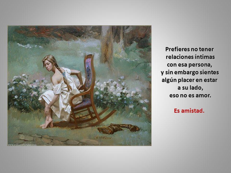 Prefieres no tener relaciones íntimas. con esa persona, y sin embargo sientes. algún placer en estar.