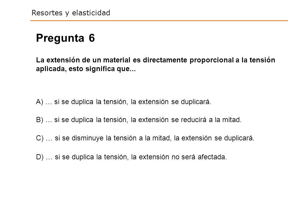 Pregunta 6. La extensión de un material es directamente proporcional a la tensión aplicada, esto significa que...