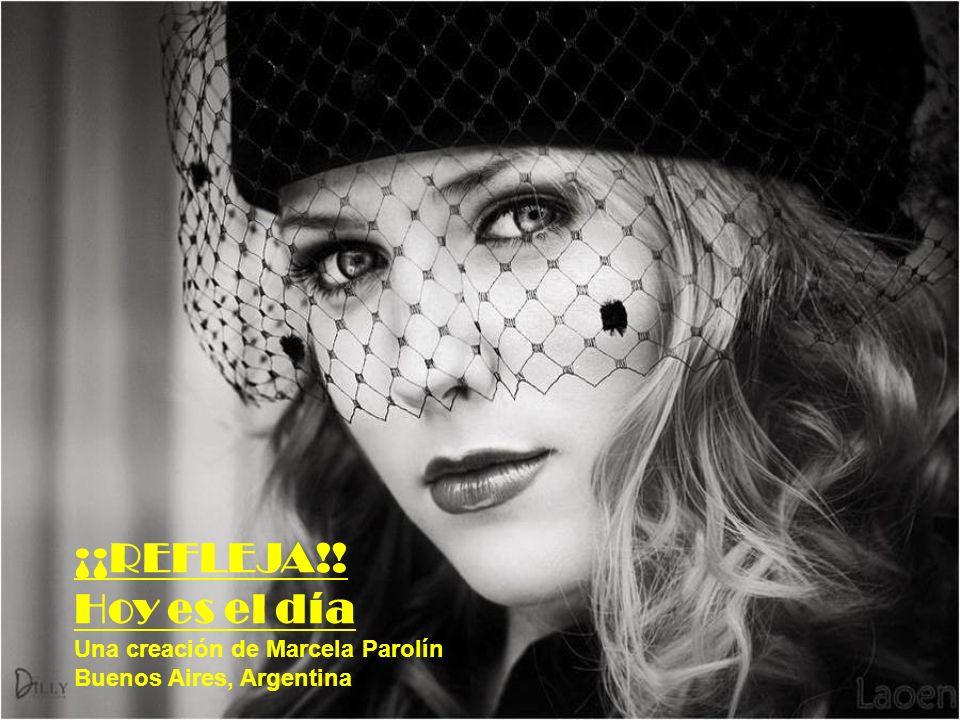 ¡¡REFLEJA!! Hoy es el día Una creación de Marcela Parolín