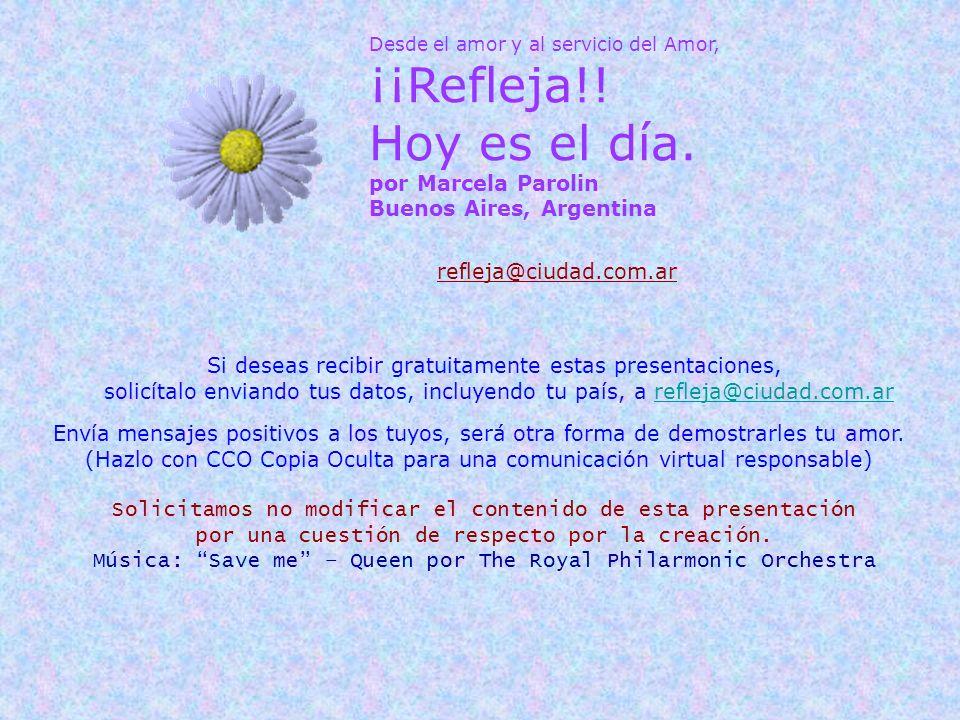 ¡¡Refleja!! Hoy es el día. por Marcela Parolin Buenos Aires, Argentina