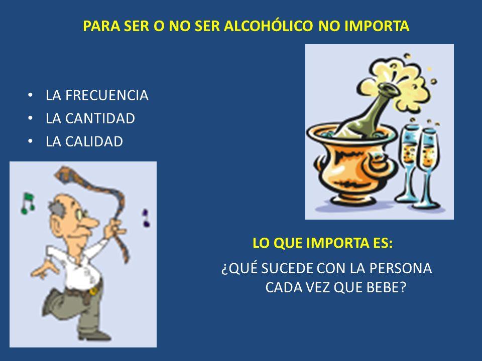 PARA SER O NO SER ALCOHÓLICO NO IMPORTA