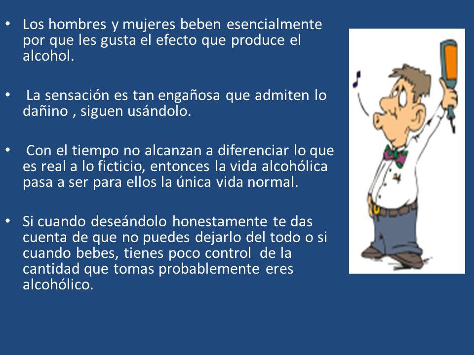 Los hombres y mujeres beben esencialmente por que les gusta el efecto que produce el alcohol.