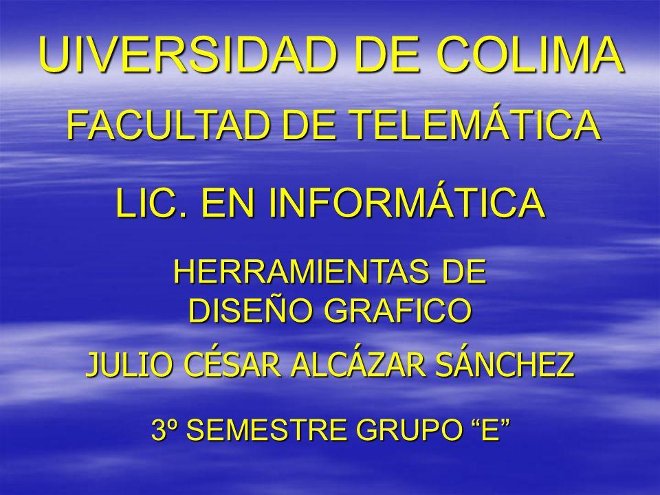 UIVERSIDAD DE COLIMA FACULTAD DE TELEMÁTICA LIC. EN INFORMÁTICA