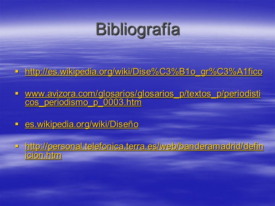 Bibliografía http://es.wikipedia.org/wiki/Dise%C3%B1o_gr%C3%A1fico