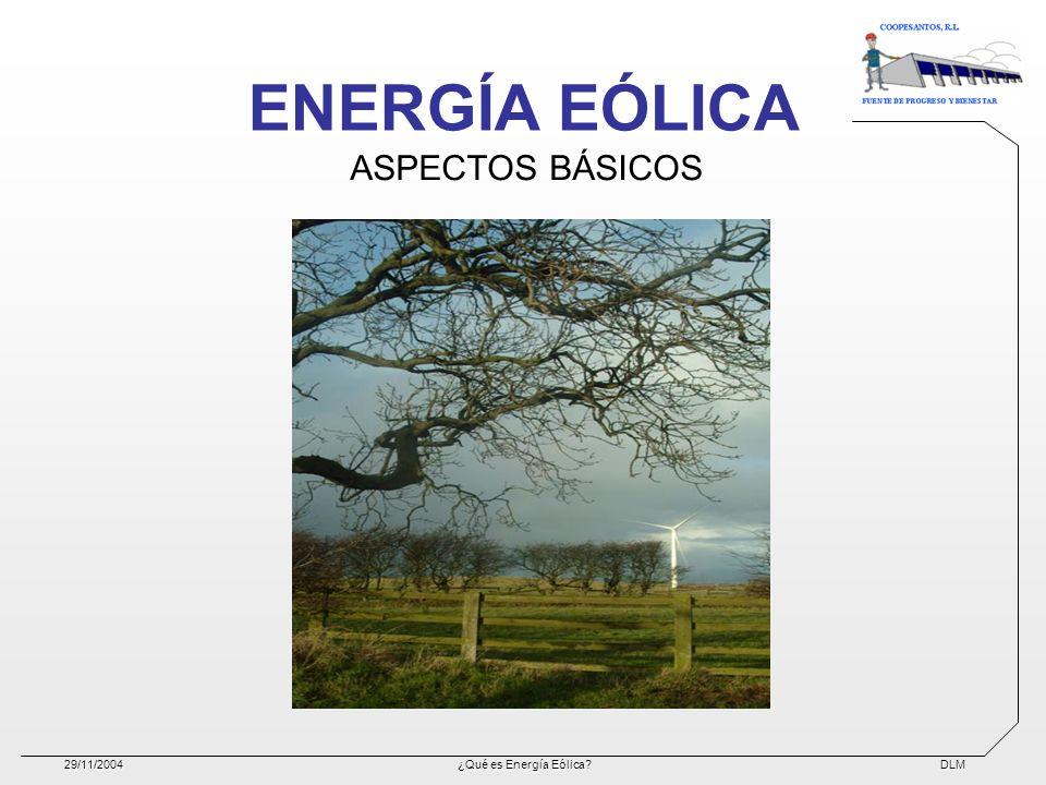 ENERGÍA EÓLICA ASPECTOS BÁSICOS 29/11/2004 ¿Qué es Energía Eólica
