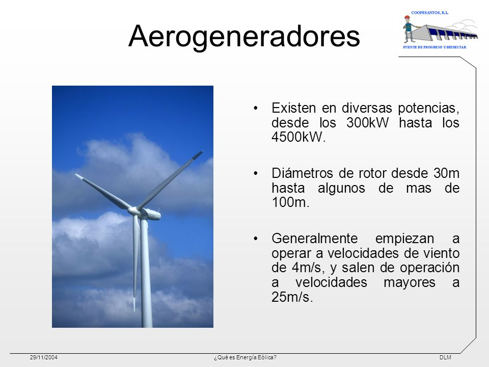 Aerogeneradores Existen en diversas potencias, desde los 300kW hasta los 4500kW. Diámetros de rotor desde 30m hasta algunos de mas de 100m.