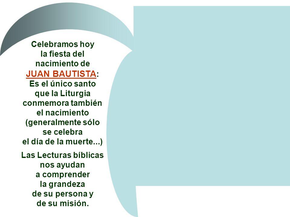 Celebramos hoy la fiesta del nacimiento de JUAN BAUTISTA: