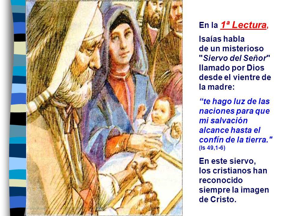 En la 1ª Lectura, Isaías habla de un misterioso Siervo del Señor llamado por Dios desde el vientre de la madre: