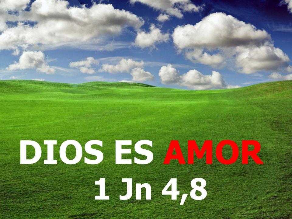 DIOS ES AMOR 1 Jn 4,8