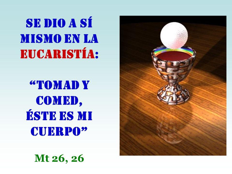 Se dio a sí mismo en la Eucaristía: