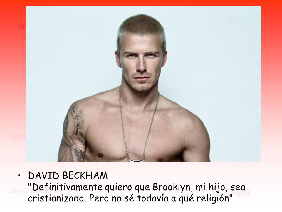 DAVID BECKHAM Definitivamente quiero que Brooklyn, mi hijo, sea cristianizado.