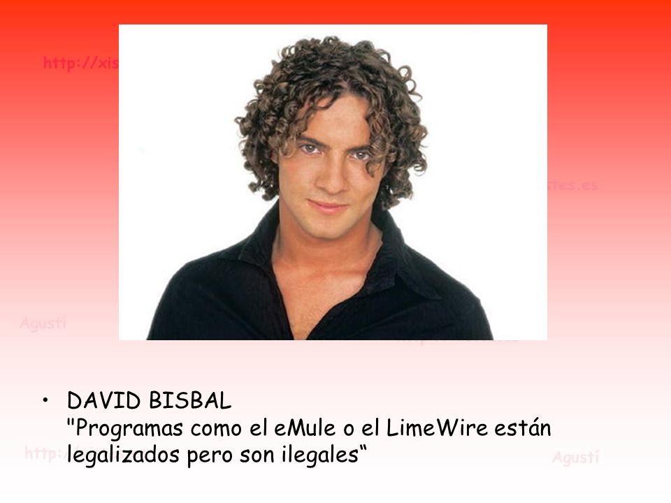 DAVID BISBAL Programas como el eMule o el LimeWire están legalizados pero son ilegales