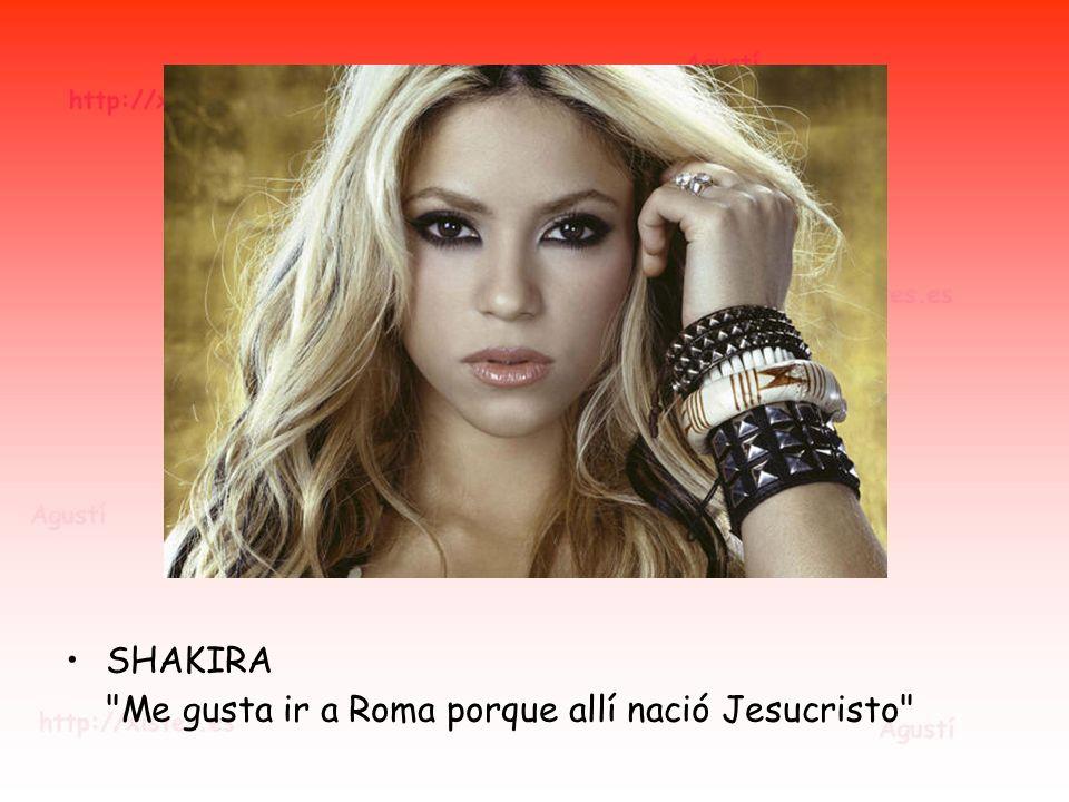SHAKIRA Me gusta ir a Roma porque allí nació Jesucristo