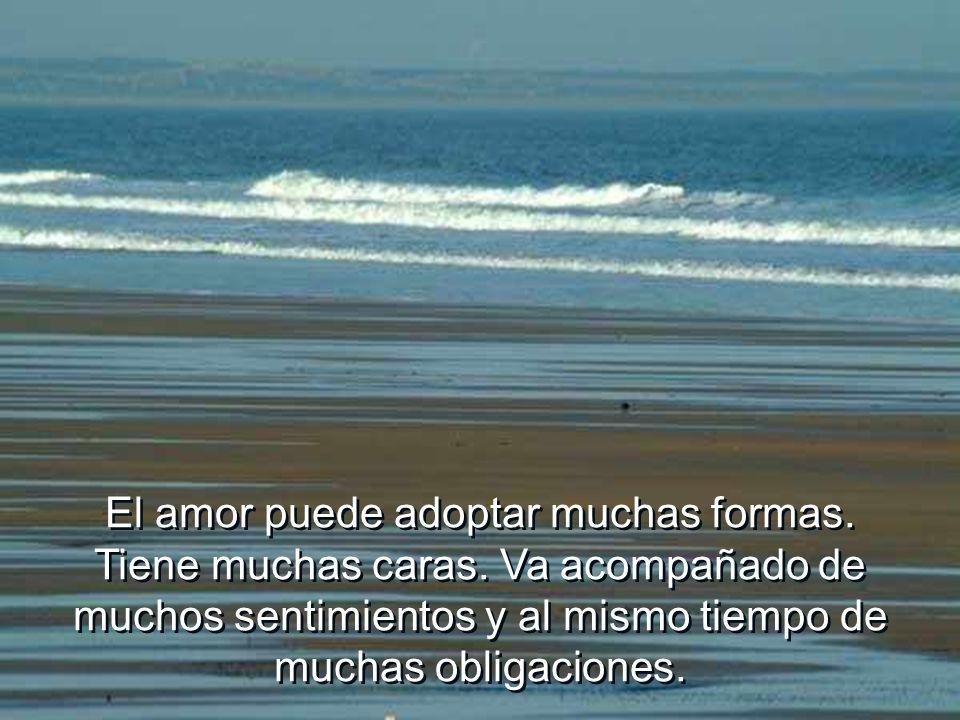 El amor puede adoptar muchas formas. Tiene muchas caras