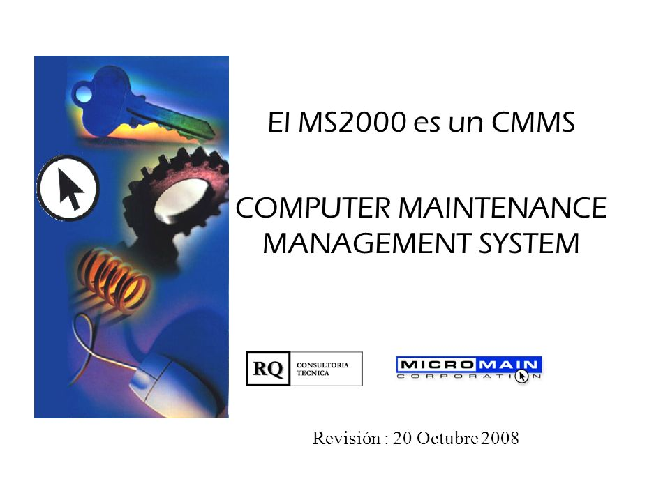 El MS2000 es un CMMS COMPUTER MAINTENANCE MANAGEMENT SYSTEM