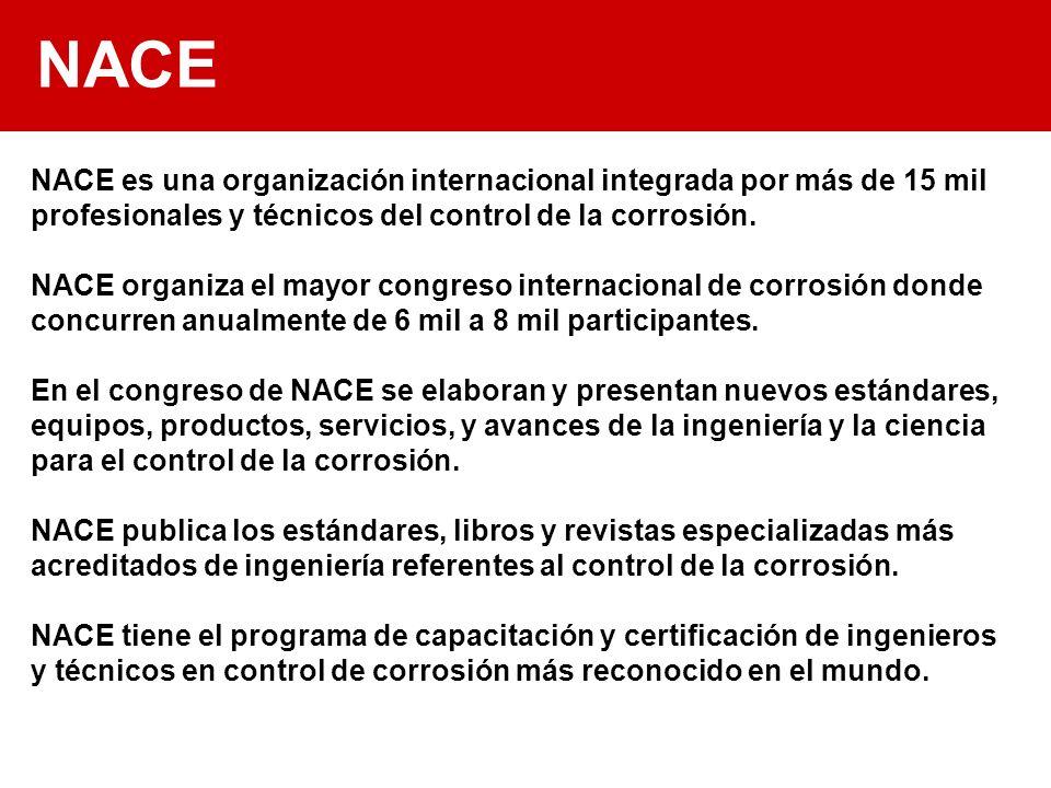 NACE NACE es una organización internacional integrada por más de 15 mil profesionales y técnicos del control de la corrosión.
