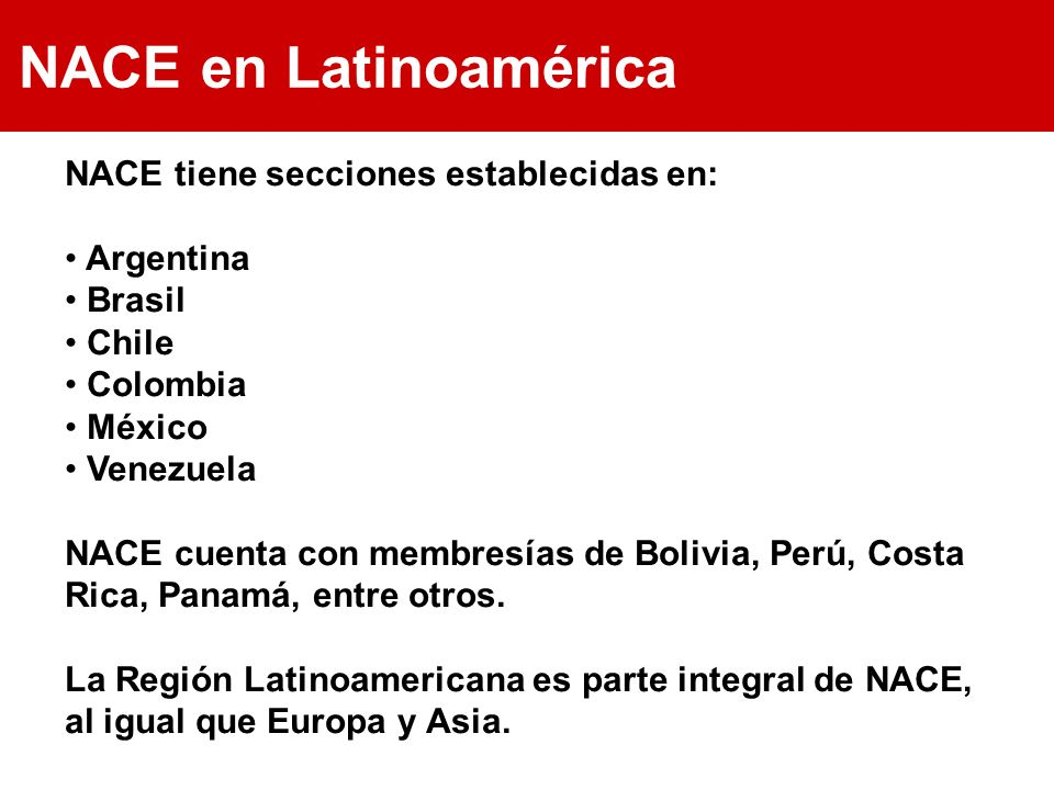 NACE en Latinoamérica NACE tiene secciones establecidas en: Argentina