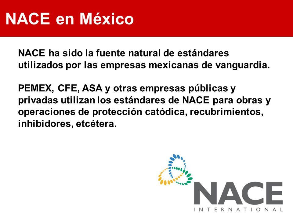 NACE en México NACE ha sido la fuente natural de estándares utilizados por las empresas mexicanas de vanguardia.