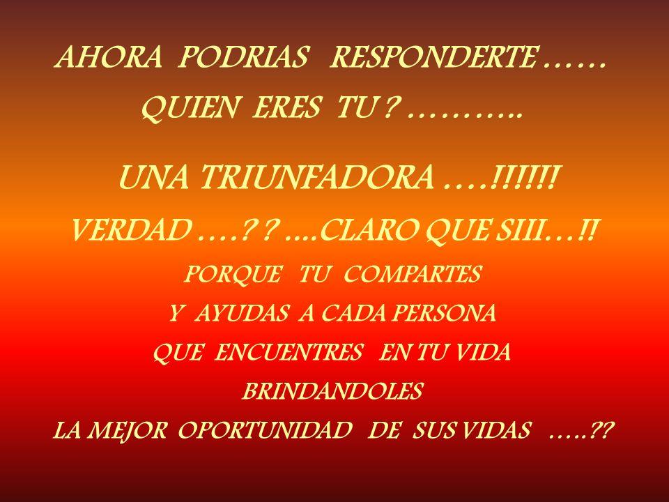 UNA TRIUNFADORA ….!!!!!! AHORA PODRIAS RESPONDERTE ……