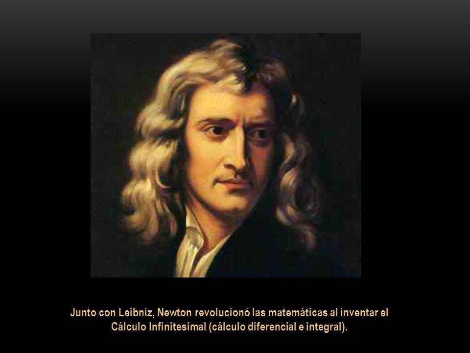 Junto con Leibniz, Newton revolucionó las matemáticas al inventar el Cálculo Infinitesimal (cálculo diferencial e integral).