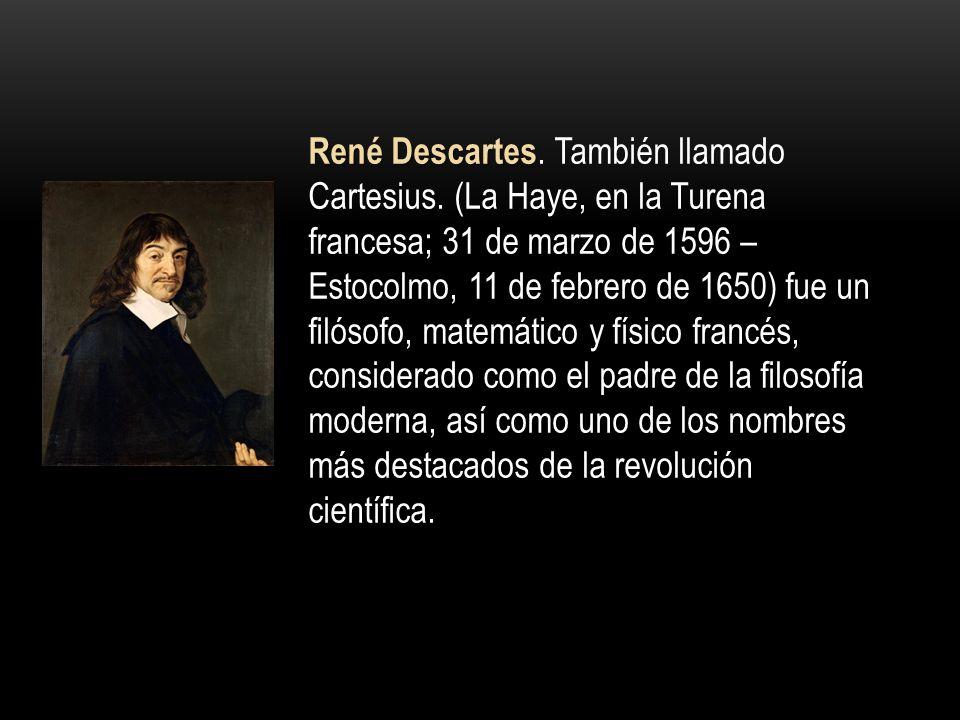 René Descartes. También llamado Cartesius