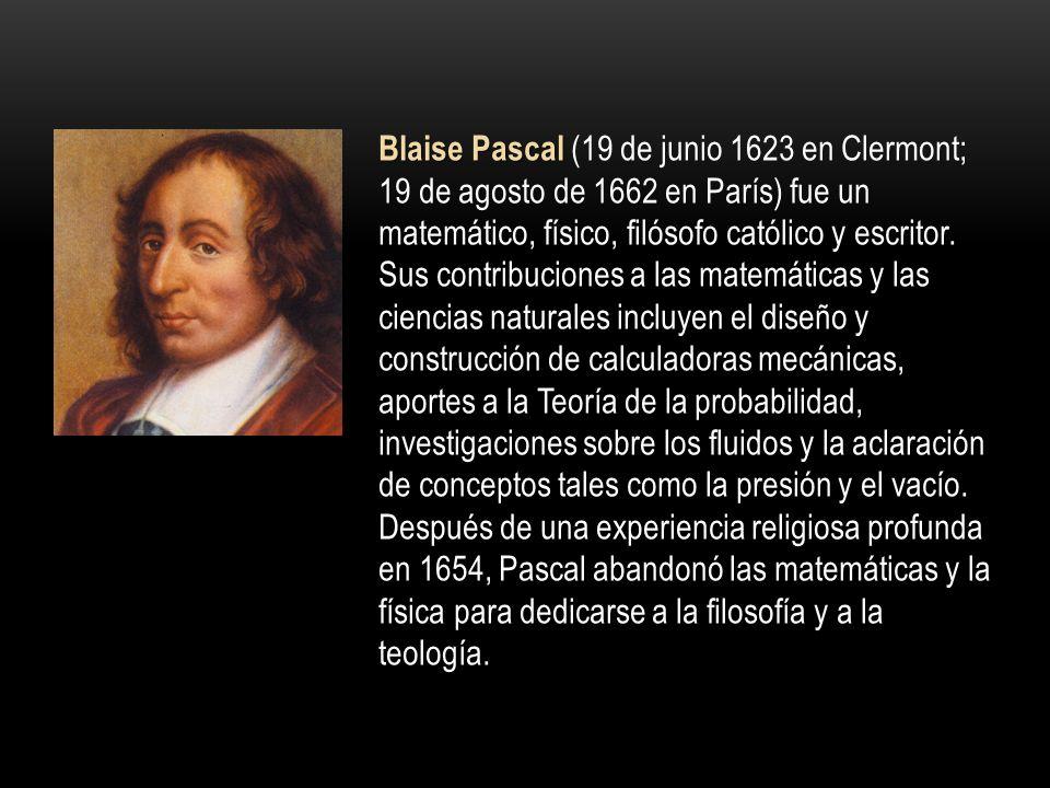 Blaise Pascal (19 de junio 1623 en Clermont; 19 de agosto de 1662 en París) fue un matemático, físico, filósofo católico y escritor.