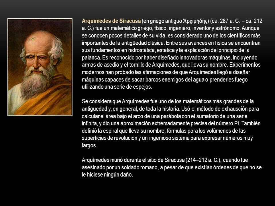 Arquímedes de Siracusa (en griego antiguo Ἀρχιμήδης) (ca. 287 a. C