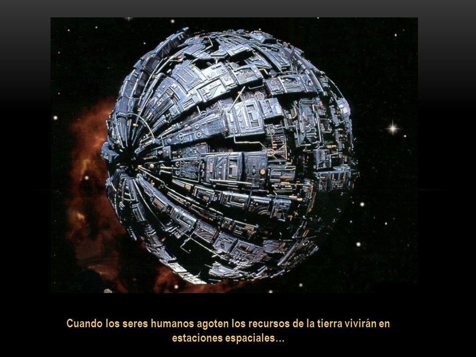 Cuando los seres humanos agoten los recursos de la tierra vivirán en estaciones espaciales…