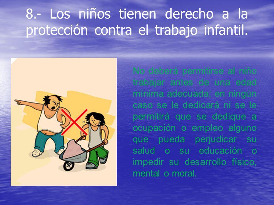 8.- Los niños tienen derecho a la protección contra el trabajo infantil.