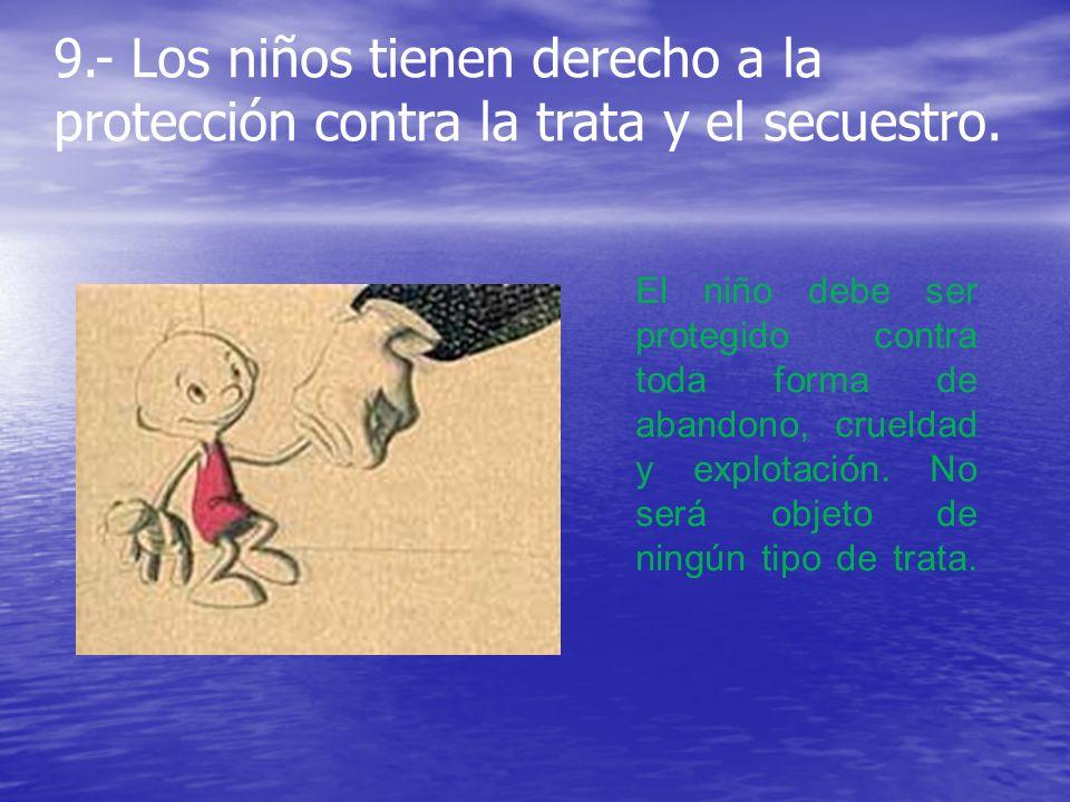 9.- Los niños tienen derecho a la protección contra la trata y el secuestro.