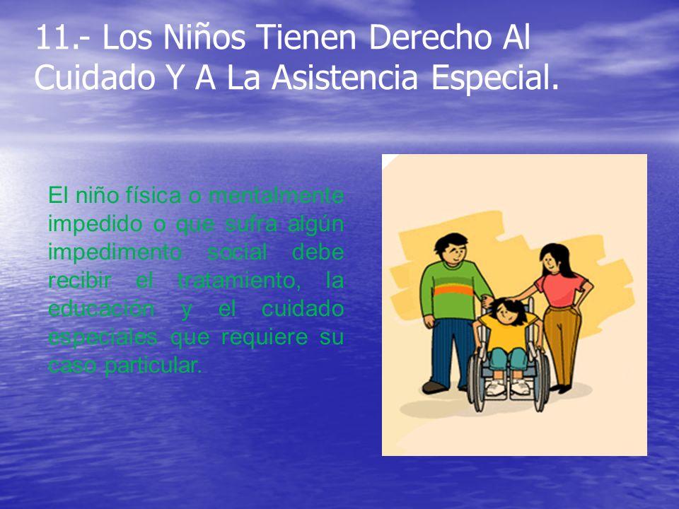 11.- Los Niños Tienen Derecho Al Cuidado Y A La Asistencia Especial.