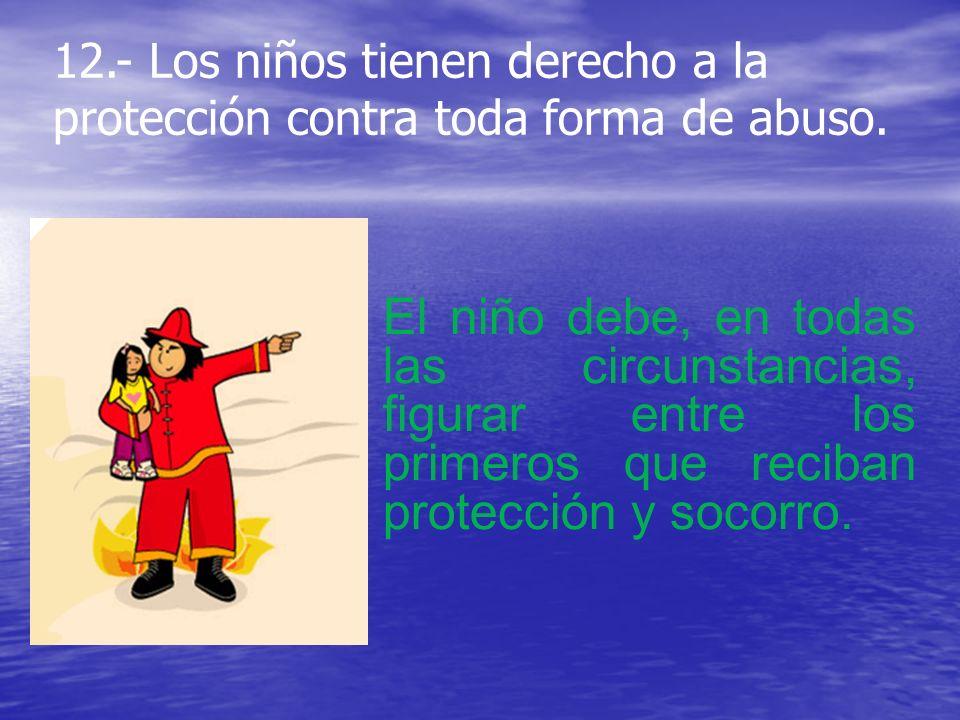 12.- Los niños tienen derecho a la protección contra toda forma de abuso.