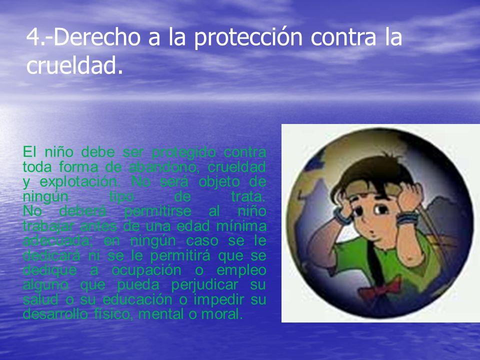 4.-Derecho a la protección contra la crueldad.