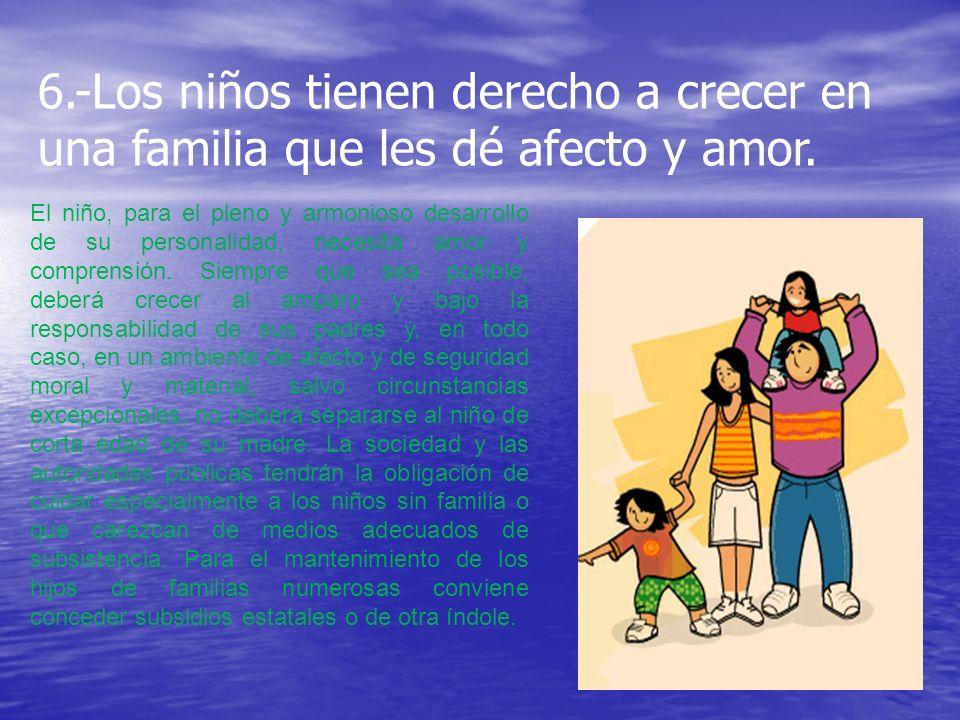 6.-Los niños tienen derecho a crecer en una familia que les dé afecto y amor.