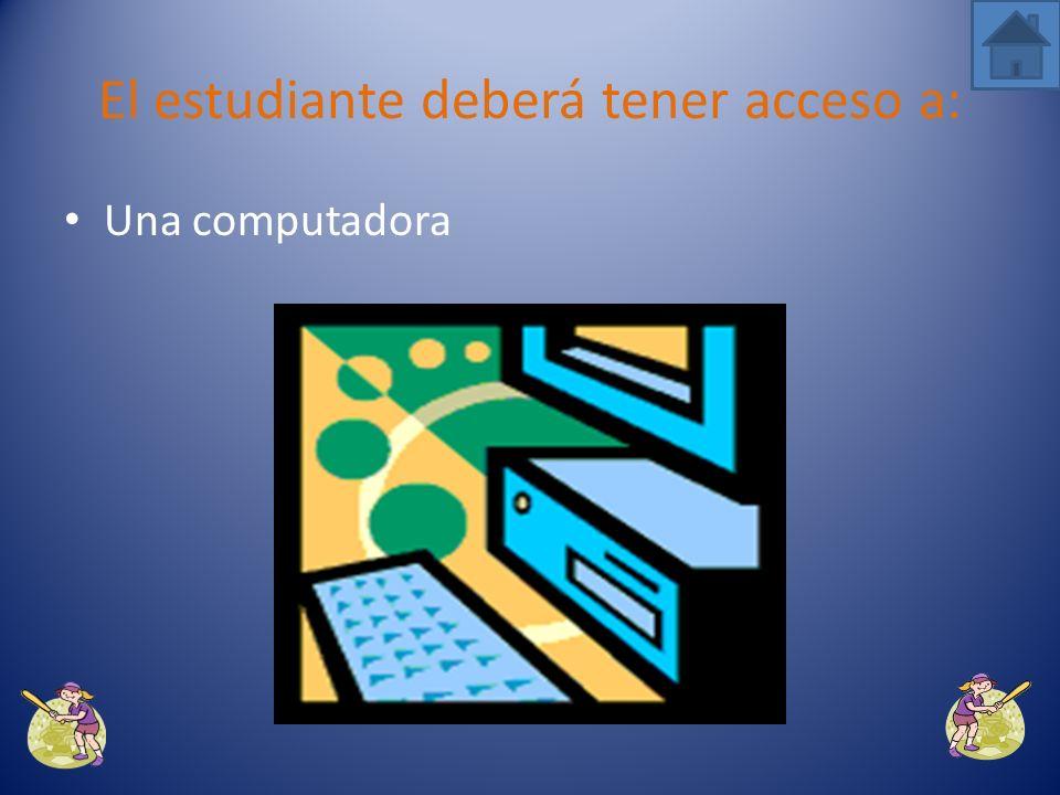 El estudiante deberá tener acceso a: