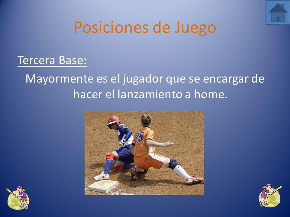 Posiciones de Juego Tercera Base: Mayormente es el jugador que se encargar de hacer el lanzamiento a home.