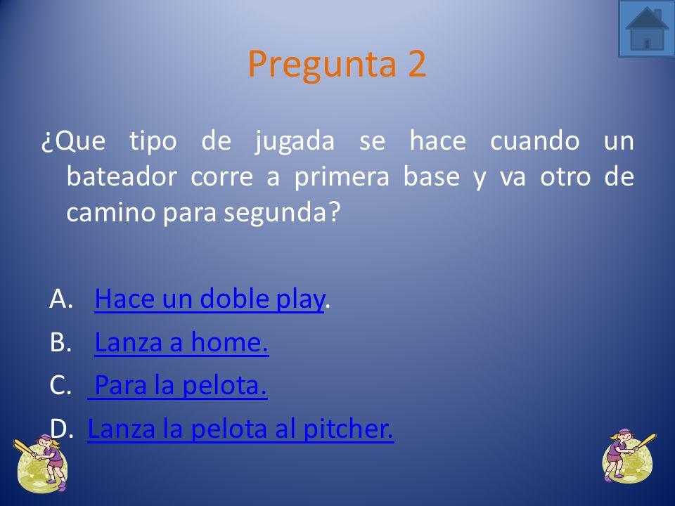 Pregunta 2 ¿Que tipo de jugada se hace cuando un bateador corre a primera base y va otro de camino para segunda