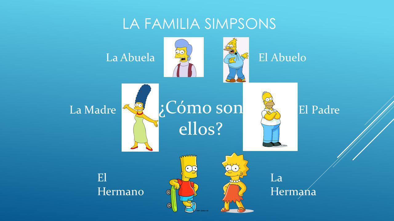 ¿Cómo son ellos La familia Simpsons La Abuela El Abuelo La Madre
