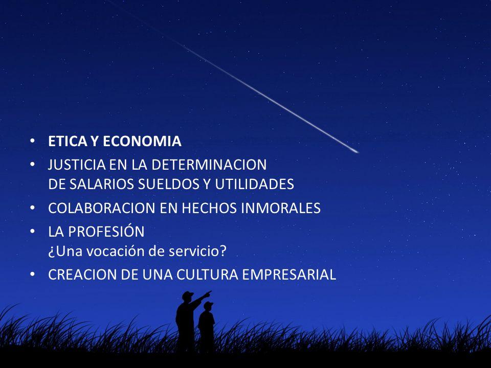 ETICA Y ECONOMIA JUSTICIA EN LA DETERMINACION DE SALARIOS SUELDOS Y UTILIDADES. COLABORACION EN HECHOS INMORALES.