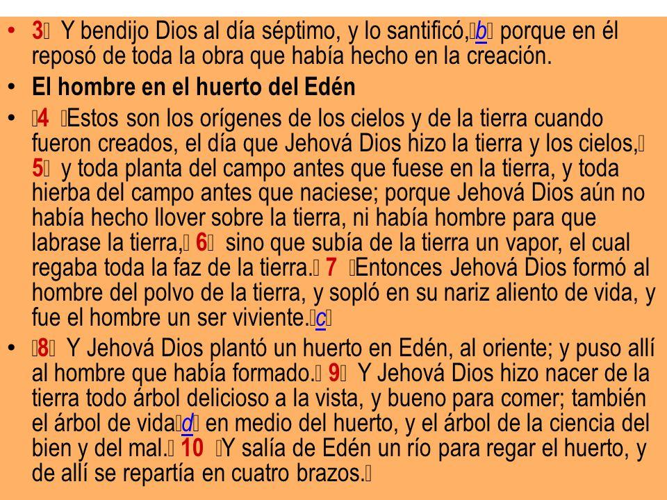3 Y bendijo Dios al día séptimo, y lo santificó,b porque en él reposó de toda la obra que había hecho en la creación.
