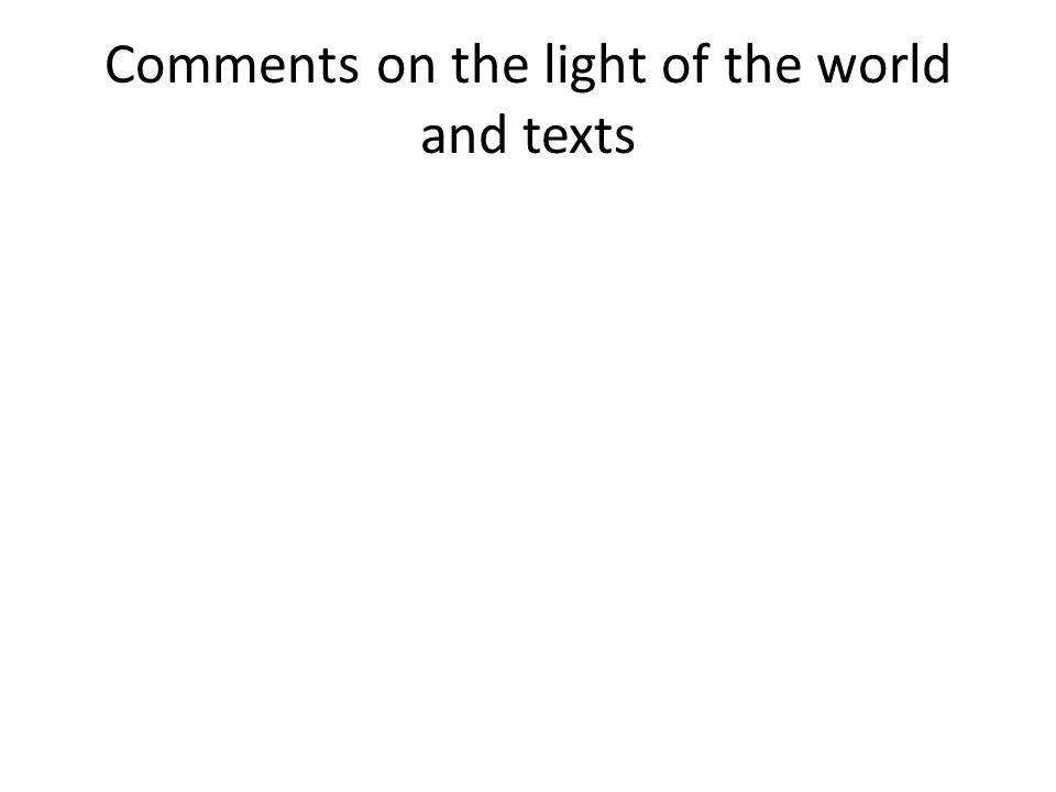 Comments on the light of the world and texts