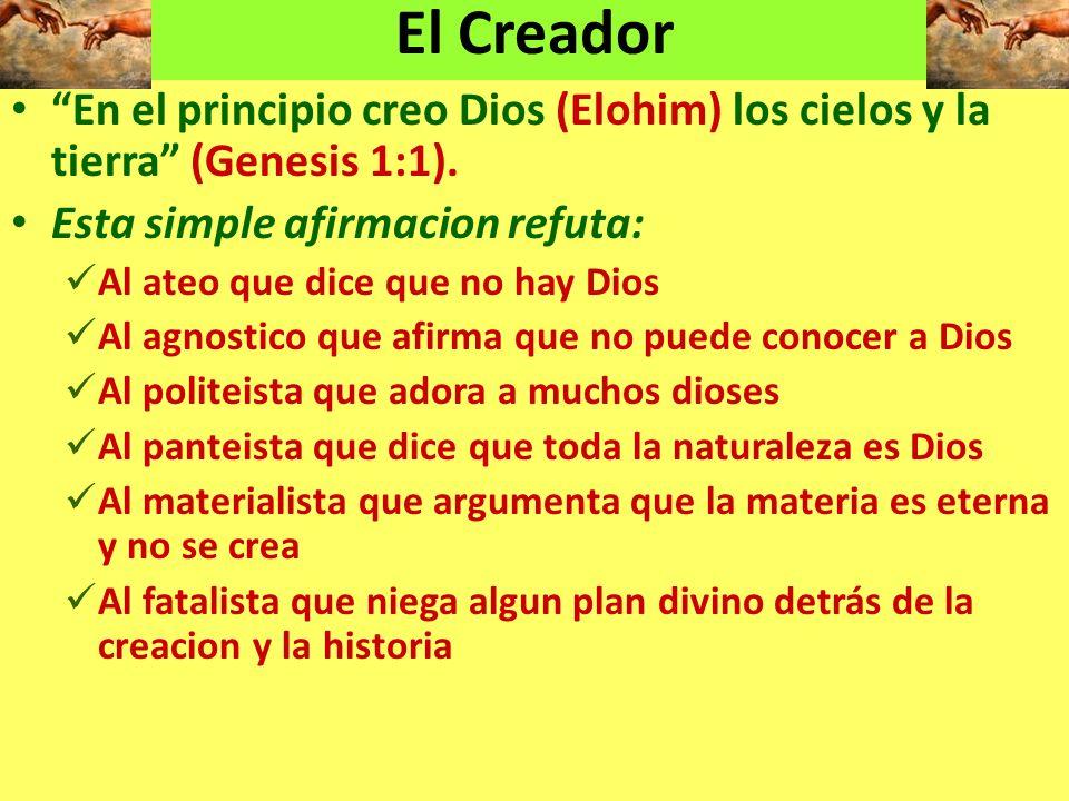 El Creador En el principio creo Dios (Elohim) los cielos y la tierra (Genesis 1:1). Esta simple afirmacion refuta: