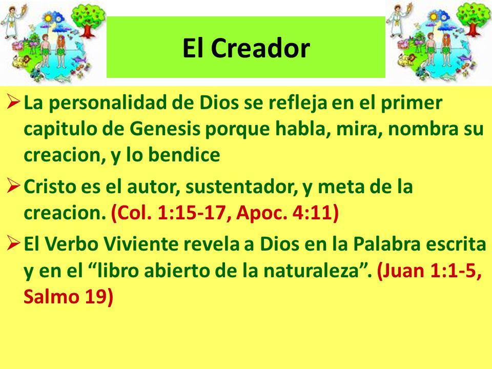 El Creador La personalidad de Dios se refleja en el primer capitulo de Genesis porque habla, mira, nombra su creacion, y lo bendice.