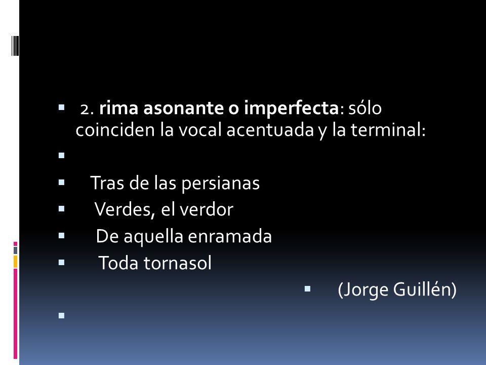 2. rima asonante o imperfecta: sólo coinciden la vocal acentuada y la terminal: