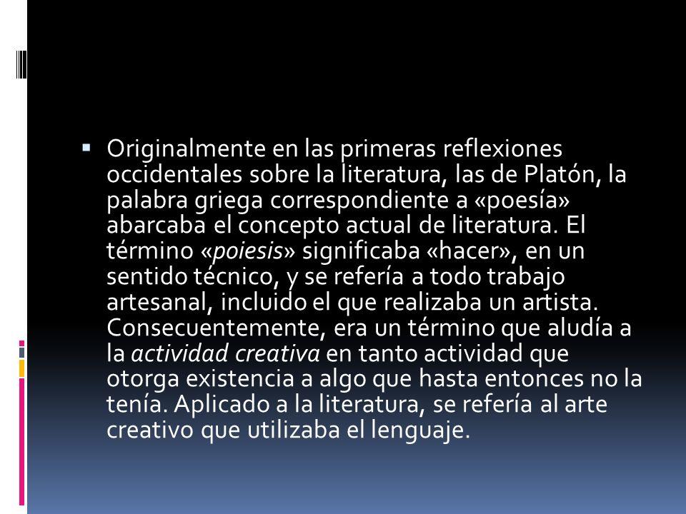 Originalmente en las primeras reflexiones occidentales sobre la literatura, las de Platón, la palabra griega correspondiente a «poesía» abarcaba el concepto actual de literatura.